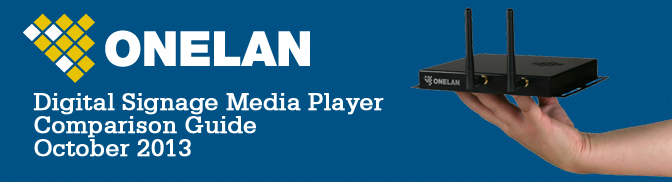 ONELAN Digital Signage Media Player Comparison Guide October 2013