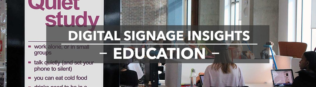DIGITAL SIGNAGE INSIGHTS: EDUCATION SECTOR