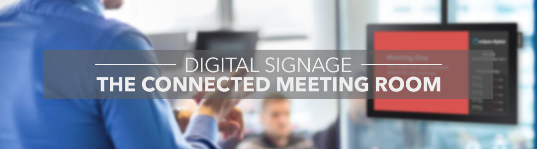 Digital Signage & The Connected Meeting Room