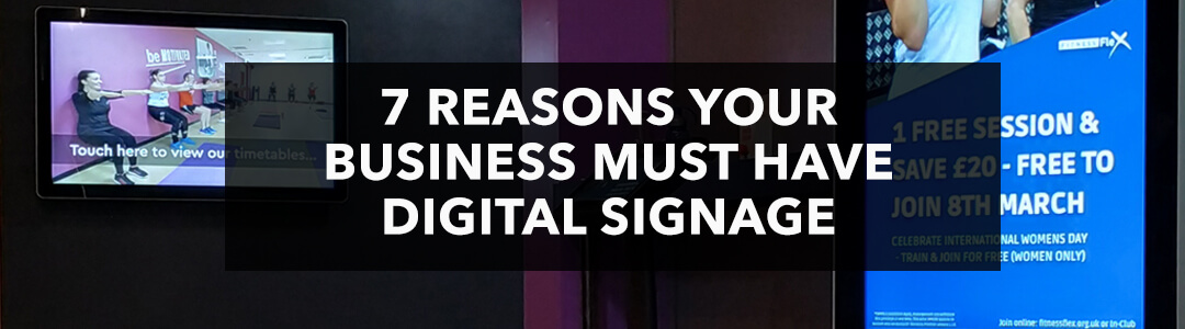 7 Reasons your Business MUST have Digital Signage